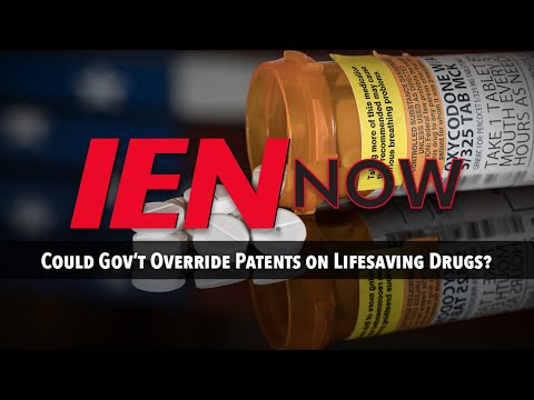 IEN NOW: Could Gov't Override Patents on Lifesaving Drugs?