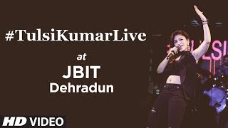 Tulsi Kumar Live | JBIT Dehradun | Showreel | Live Performance | Full Video
