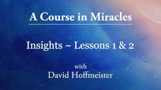 Insights on A Course in Miracles by David Hoffmeister, ACIM Lessons 1 \u0026 2