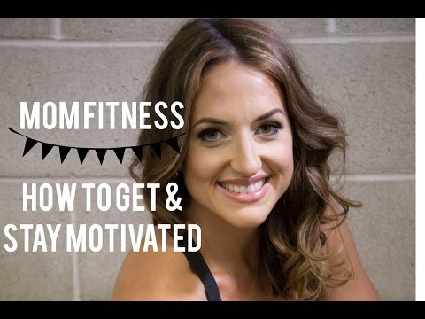 MOM FITNESS- HOW TO GET MOTIVATED- PART 3