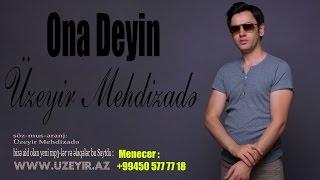 Uzeyir Mehdizade - Ona Deyin ( 2016  )