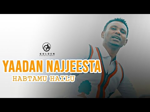Habtamu Hailu - Yaadan Najjeesta - New Ethiopian Oromo Music 2019