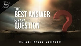 The Best Answer To Any Question - Majed Mahmoud