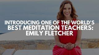 Introducing One Of The World's Best Meditation Teachers | Emily Fletcher