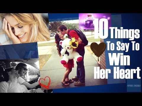 10 Things To Say To Win Her Heart!