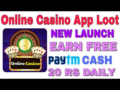 [New App Launch] Online Casino App Loot   Earn Paytm Cash Daily 20 Rs