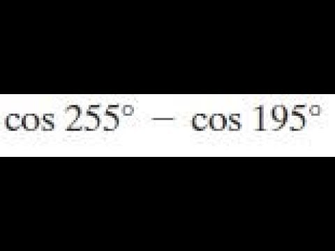 exact value of cos 255 - cos 195