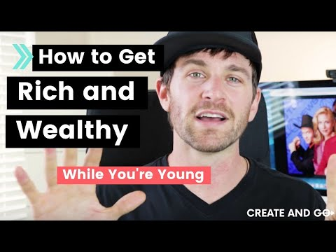 How to Get Rich and Wealthy While You're Young Enough to Enjoy It