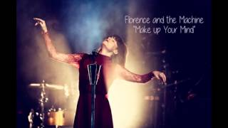 "Florence and the MAchine "" Make up your mind"""