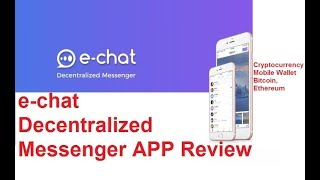 e-chat Decentralized Messenger Review-Cryptocurrency Mobile Wallet