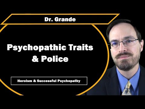 Psychopathic Traits, Police, & Heroism (Successul Psychopathy)