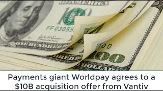 Payments giant Worldpay agrees to a $10B acquisition offer from Vantiv | NEWS | KENH CUA BE