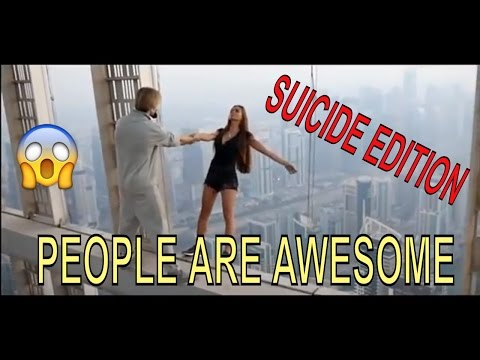 PEOPLE ARE AWESOME 2017- SUICIDE EDITION