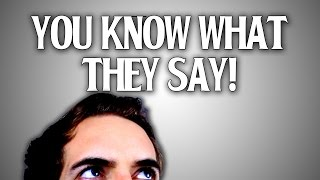 You know what they say... (YIAY #155)