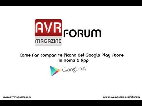 Far Comparire l'icona Google Play Store in Home e App - Video Guida AVRMagazine.com