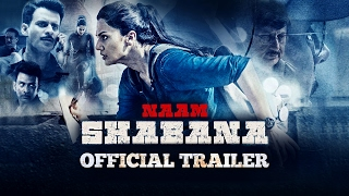 "Naam Shabana Official Theatrical Trailer | ""In Cinemas Now"""