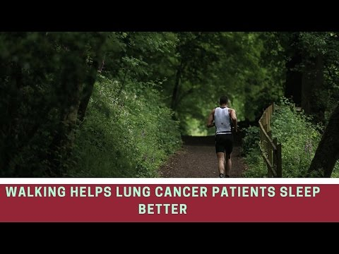 Lung Cancer | Walking Helps Lung Cancer Patients Sleep Better