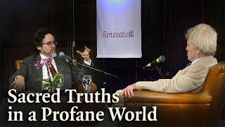 Sacred Truths in a Profane World | Hamza Yusuf & Roger Scruton