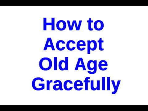 How to Accept Old Age Gracefully