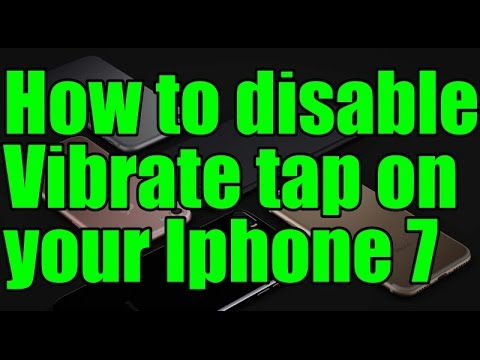 How to disable Vibrate tap on your Iphone 7