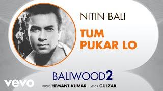 Tum Pukar Lo - Baliwood 2   Nitin Bali   Official Audio Song