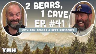 Ep. 41   2 Bears 1 Cave w/ Tom Segura & Bert Kreischer