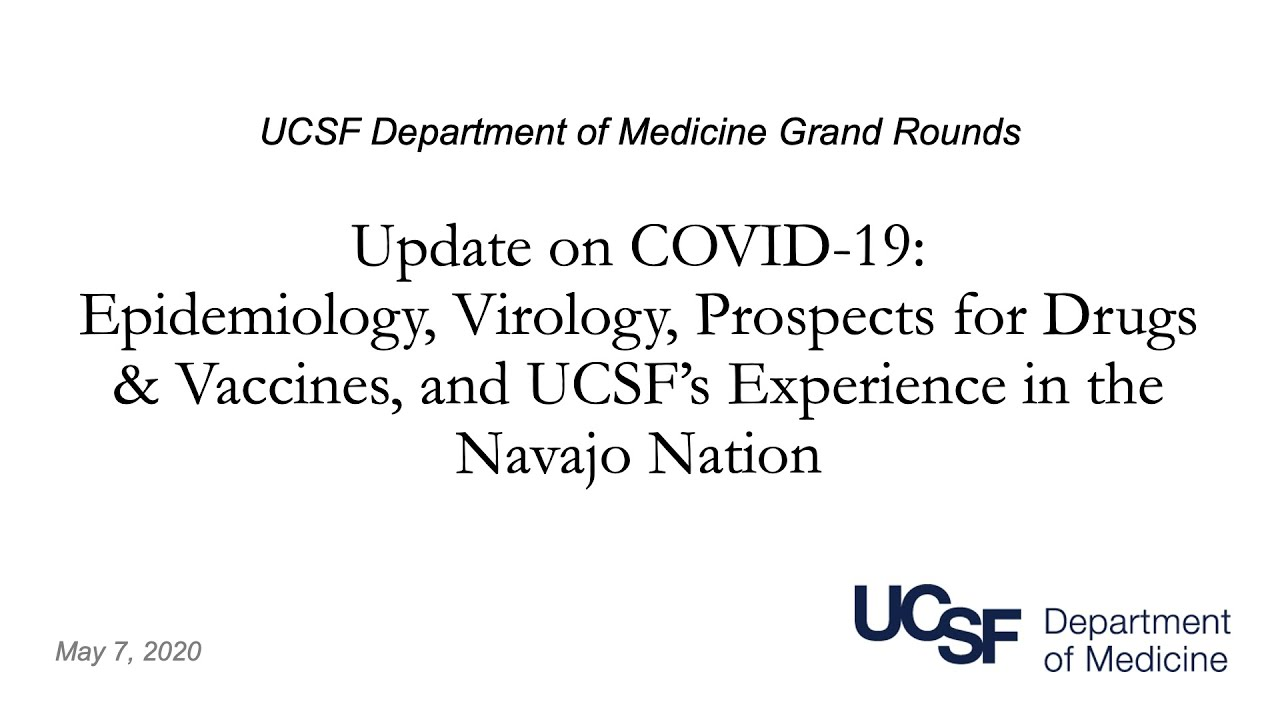 Covid-19 Update: Epidemiology, Virology, Drugs & Vaccines, and UCSF's Experience in Navajo Nation