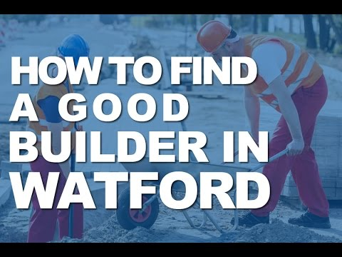 Watford Builders -  How to find a good builder in Watford