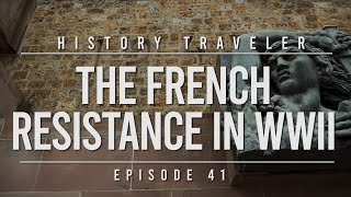 The French Resistance in WWII | History Traveler Episode 41