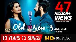 Old to New3 | Romantic Mashup | Love Mashup | Bollywood Mashup | KuHu Gracia | Ft. Abhishek Raina