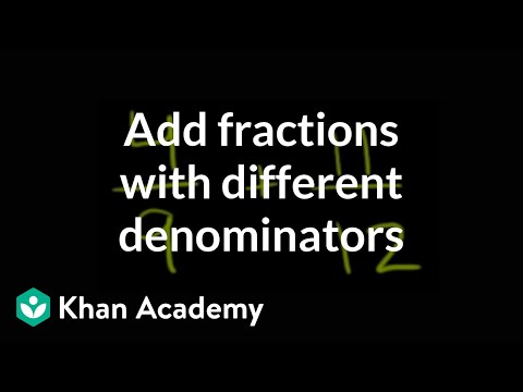How to add fractions that have different denominators | Fractions | Pre-Algebra | Khan Academy