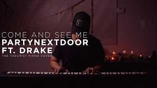 PARTYNEXTDOOR ft. Drake - Come & See Me | The Theorist Piano Cover