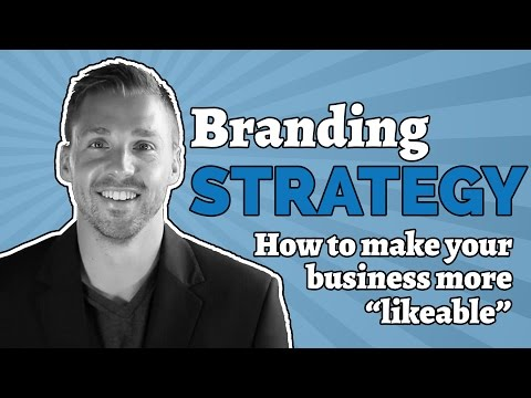 Branding Strategy (How To Make Your Business More Likeable)