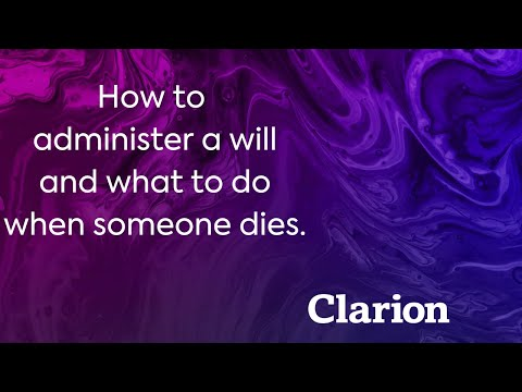 How to administer a will and what to do when someone dies.