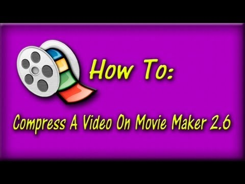 How To Compress A Video On Windows Movie Maker 2.6