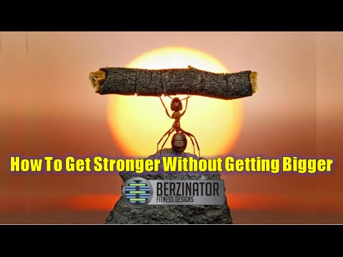 How To Get Stronger Without Getting Bigger