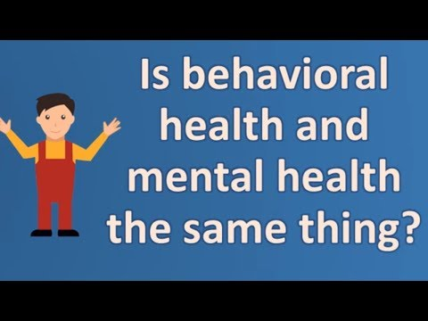 Is behavioral health and mental health the same thing ? | Health FAQ Channel