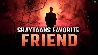 SHAYTAAN'S FAVORITE FRIEND