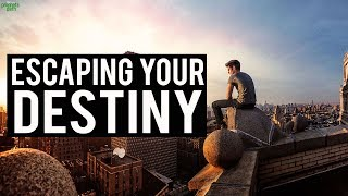 ESCAPING YOUR DESTINY
