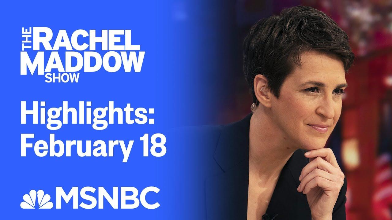Watch Rachel Maddow Highlights: February 18 | MSNBC