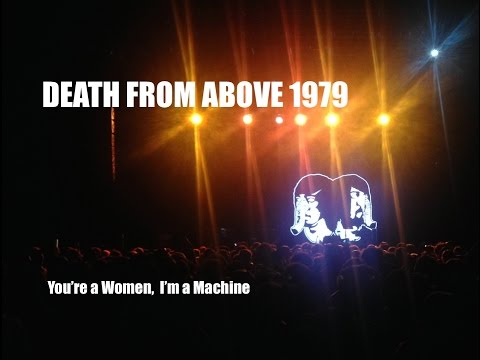 Death from above 1979 | You're a Women, I'm a Machine | LIVE 2014