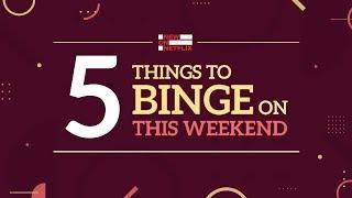 5 Things to Binge this Weekend l Now Streaming