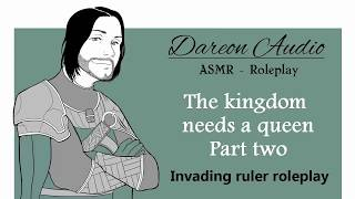 ASMR Roleplay: The kingdom needs a queen - Part Two [Marriage] [Invading Enemy]