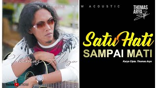 THOMAS ARYA - SATU HATI SAMPAI MATI (Official New Acoustic)
