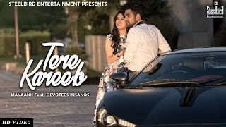 Tere Kareeb (Official Music Video) - Mayaank || Latest Romantic Song 2016