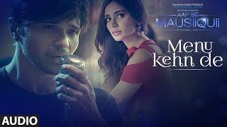 Menu Kehn De (Full Audio) | AAP SE MAUSIIQUII | Himesh Reshammiya Latest Song  2016 | T-Series