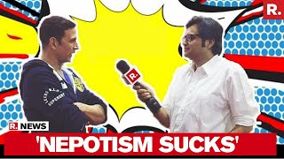 Nepotism SUCKS Claims Akshay Kumar