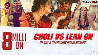 Choli Vs. Lean On - DJ Joel & DJ Shadow Dubai Mashup