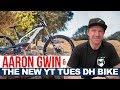 NEW YT TUES DOWNHILL BIKE! Aaron Gwin Talks Development