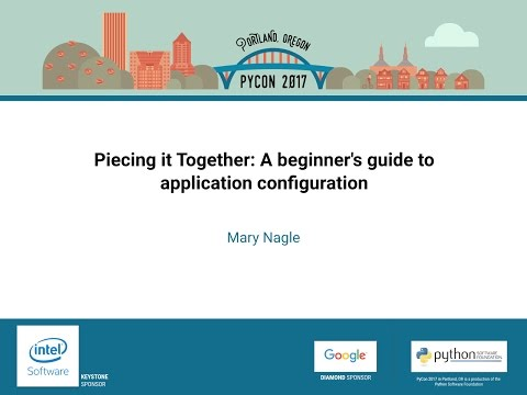 Mary Nagle   Piecing it Together A beginner's guide to application configuration   PyCon 2017